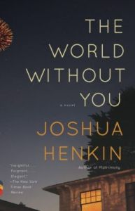 The World Without You: A Novel      by     Joshua Henkin