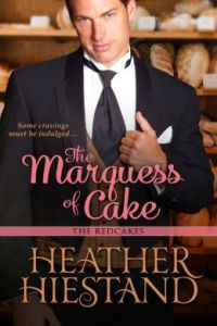 The Marquess of Cake by Heather Hiestand