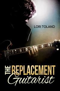 The Replacement Guitarist (The Replacement Guitarist #1) by Lori Toland