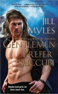 Gentlemen Prefer Succubi (Succubus Diaries Series #1) by Jill Myles