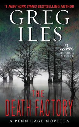 The Death Factory: A Penn Cage Novella by Greg Iles