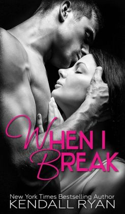 When I Break  by Kendall Ryan