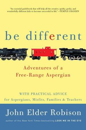 Be Different: Adventures of a Free-Range Aspergian with Practical Advice for Aspergians, Misfits, Families & Teachers