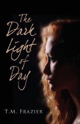 The Dark Light of Day by T. M. Frazier