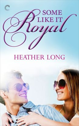 Some Like It Royal by Heather Long
