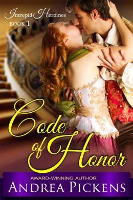 Code of Honor (Intrepid Heroines Series, Book 1) by Andrea Pickens