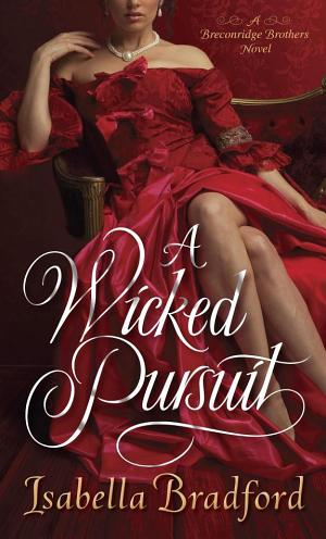 A Wicked Pursuit: A Breconridge Brothers Novel (The Breconridge Brothers)  by Isabella Bradford