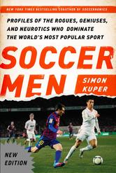 Soccer Men Profiles of the Rogues, Geniuses, and Neurotics Who Dominate the World's Most Popular Sport By Simon Kuper