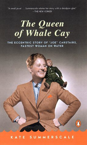 "The Queen of Whale Cay: The Eccentric Story of ""Joe"" Carstairs, Fastest Woman on Water"