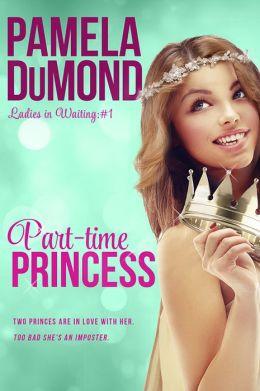 Part-time Princess (Ladies-in-Waiting, #1) by Pamela DuMond