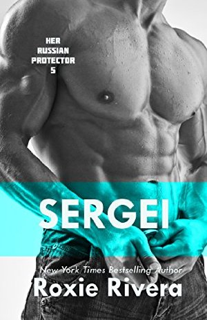 SERGEI (Her Russian Protector #5)  by Roxie Rivera