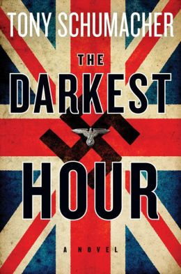 The Darkest Hour: A Novel by Tony Schumacher