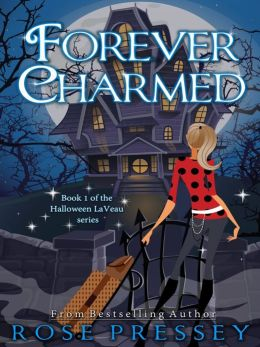 Forever Charmed (The Halloween LaVeau Series Book 1)  by Rose Pressey