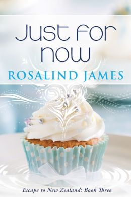 Just for Now by Rosalind James