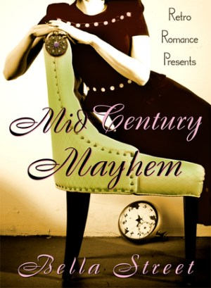 Mid-Century Mayhem (Retro Romance Presents: Time Travel By Design, #1) by Bella Street