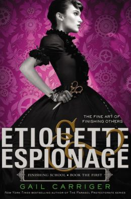 Etiquette & Espionage (Finishing School Series #1) by Gail Carriger