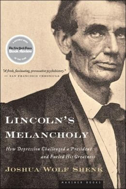 Lincoln's Melancholy: How Depression Challenged a President and Fueled His Greatness Joshua Wolf Shenk