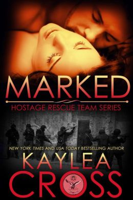Marked (Hostage Rescue Team Series, #1) Kaylea Cross