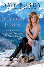 On My Own Two Feet From Losing My Legs to Learning the Dance of Life Amy Purdy