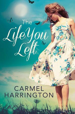 The Life You Left Carmel Harrington