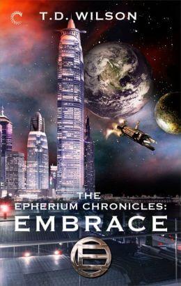The Epherium Chronicles: Embrace by T.D. Wilson