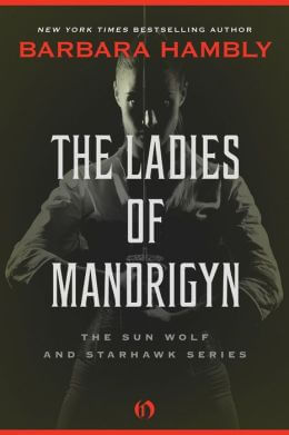 The Ladies of Mandrigyn (The Sun Wolf and Starhawk Series Book 1)  by Barbara Hambly