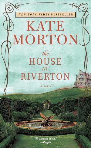 The House at Riverton: A Novel by Kate Morton