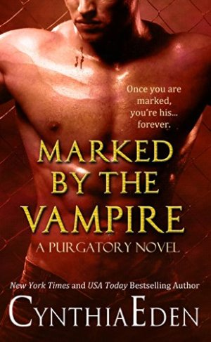 Marked By The Vampire (Purgatory Book 2) Cynthia Eden