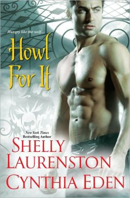 Howl for It by Shelly Laurenston, Cynthia Eden