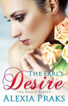 The Earl's Desire by Alexia Praks