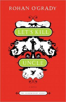 Let's Kill Uncle by Rohan O'Grady