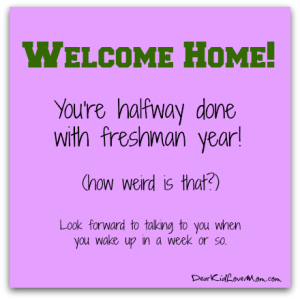 Welcome home after first semester. DearKidLoveMom.com