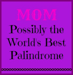Mom. Possibly the World's Best Palindrome. DearKidLoveMom.com
