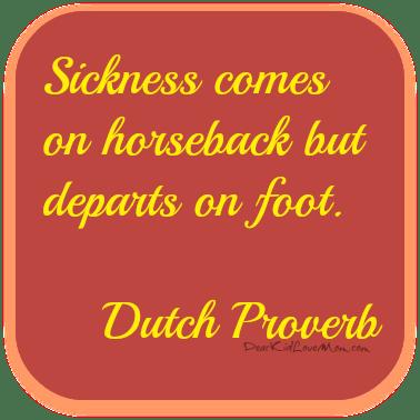 Sickness comes on horseback but departs on foot Dutch Proverb. Broken bones too. DearKidLoveMom.com
