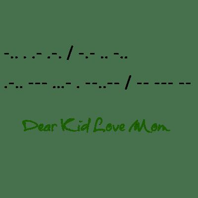 Morse Code Dear Kid Love Mom. DearKidLoveMom.com