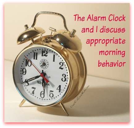 The Alarm Clock and I discuss appriopriate morning behavior. DearKidLoveMom.com
