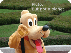 Pluto. But not a planet. DearKidLoveMom.com