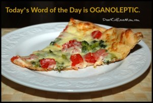 Today's Word of the Day is OGANOLEPTIC. DearKidLoveMom.com