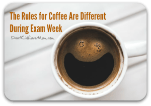 The Rules for Coffee Are Different During Exam Week DearKidLoveMom.com