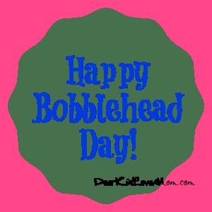 Happy Bobblehead Day 2017! DearKidLoveMom.com