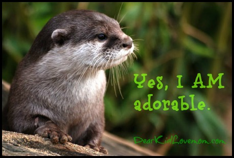 Your mother wants to adopt river otters. She needs something to cuddle. DearKidLoveMom.com