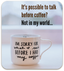 It's possible to talk before coffee? Not in my world... DearKidLoveMom.com