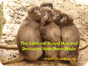 The Editorial Board Met and Decisions Have Been Made DearKidLoveMom.com