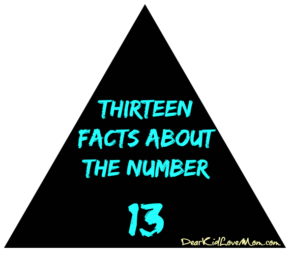 Thirteen Facts About the Number 13 DearKidLoveMom.com