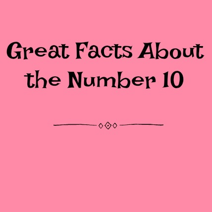Great Facts About the Number 10 DearKidLoveMom.com