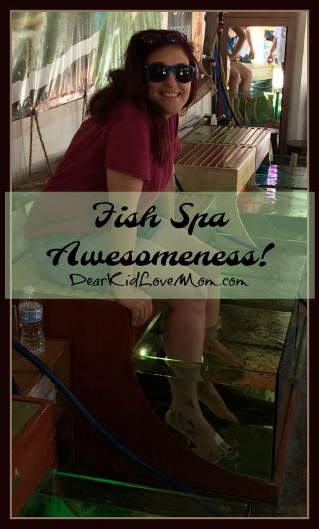 Fish Spa Awesomeness. DearKidLoveMom.com