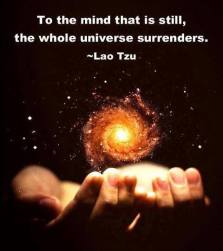 Lao Tzu - To the mind that is still, the whole universe surrenders.