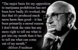 Milton Friedman - I don't think the state has any more right to tell me what to put into my mouth than it has to tell me what can come out of my mouth.