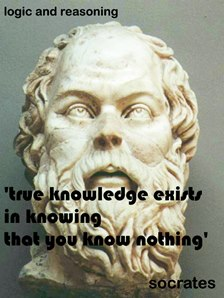 Socrates - True knowledge exists in knowning that you know nothing.