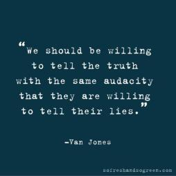 Van Jones - We should be willing to tell the truth with the same audacity that they are willing to tell their lies.